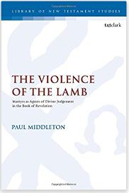 Guest blog: Three reviews of 'The Violence of the Lamb: Martyrs as Agents of Divine Judgement in the Book of Revelation' by Paul Middleton, with response by the author.